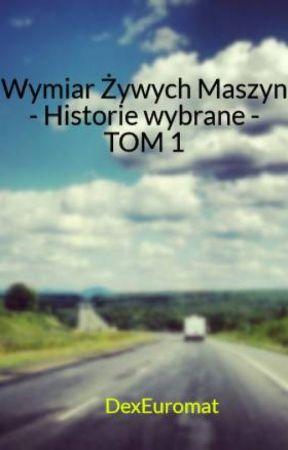 Wymiar Żywych Maszyn - Historie wybrane - TOM 1 by DexEuromat