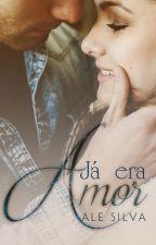 Já era amor ( Degustação) by AleSilva985