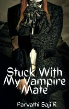 Stuck with my Vampire Mate [COMPLETED] by -parvathi-