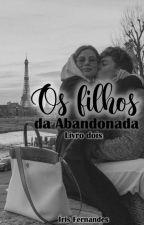 Os filhos da Abandonada- 2° temporada by irisfernandes03