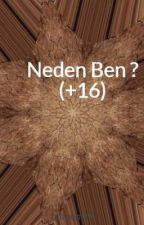 Neden Ben ? (+16) by bilmemkii