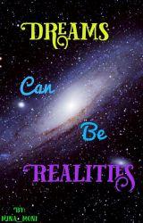Dreams Can Be Realities by mina_moni