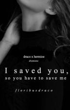 I saved you, so you have to save me. | ✓ by NellieWasHere