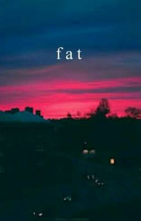 fat // wattys 2017 by 1-800-SAVAGEE