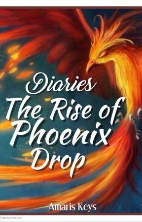 Diaries: The Rise of Phoenix Drop by AmarisSeesTheStars