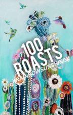 100 Roasts by xrainbowsunshinex