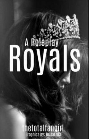 Royals [a roleplay] by thetotalfangirl
