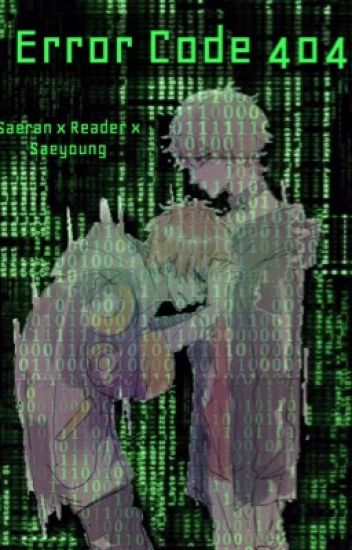 Error Code 404 (Saeran x Reader x Saeyoung) {Completed}