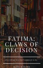 FATIMA: Claws Of Decisions ||EDITING|| by qu33n_leemah