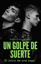 Un Golpe De Suerte  by addiction_jeager