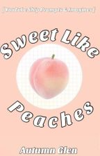 Sweet Like Peaches [ YouTube Ship Prompts & Imagines ] by Coffeebles