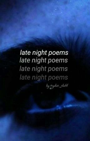Late Night Poems | #wattys2017  by orphic_child