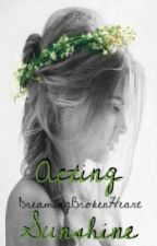 Acting Sunshine by DreamingBrokenHeart