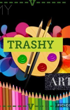 My Trashy Art! by Fandom_Trash_Chan