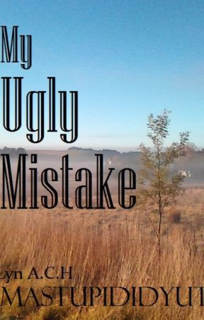 My Ugly Mistake by imastupididyut