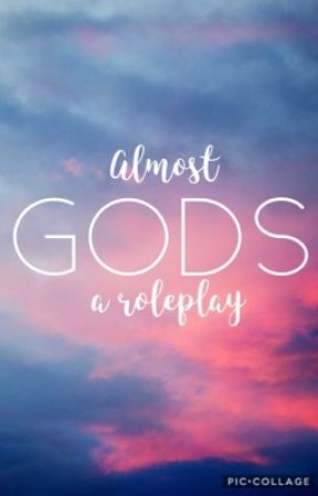 Almost Gods - A roleplay by SmilesForYouToo