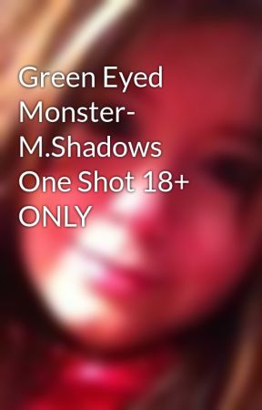 Green Eyed Monster- M.Shadows One Shot 18+ ONLY by MCRchic03