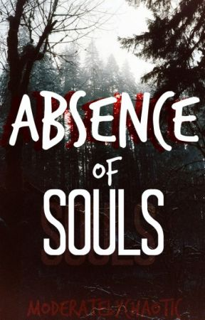 Absence of Souls by moderatelychaotic