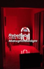 Rebellious • Anthony Trujillo *Don't Read* by MidnxghtMoonlight