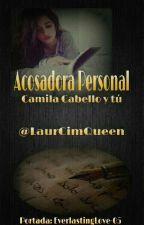 Acosadora Personal (Camila Cabello y tu) [PAUSADA] by LaurCimQueen