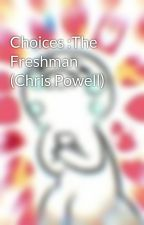 Choices :The Freshman (Chris Powell) by ImsosorrybutIloveyou