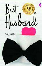 Best Husband [Sudah Terbit] by SA__Mazidd