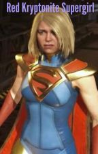 Red Kryptonite Supergirl: A Serious Injustice  by wonderlight72