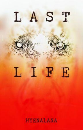Last Life by hyenalana