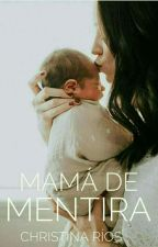 Mamá de mentira by christinariosv