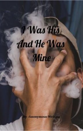 I Was His And He Was Mine by -Anonymous-Writing