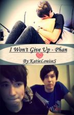 I Won't Give Up - Phan by KatieLouiseS