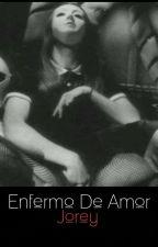 Enfermo De Amor - Jorey by javikawaiiHD
