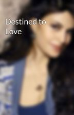 Destined to Love by Nitestar1987