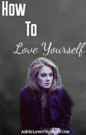 How To Love Yourself《Adele》 by AdeleLoverNumberOne