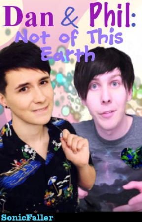 Dan & Phil: Not of This Earth by SonicFaller