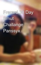Frerard 30 Day Smut Challange ♡ Panssyx by panssyx