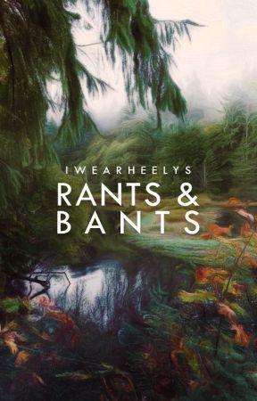 Rants & Bants by iwearheelys