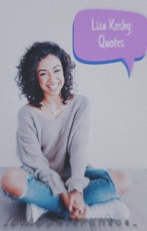 Liza Koshy Quotes by _ShippersFanfics_