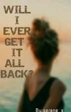 Will I Ever Get It All Back? by serene_x_