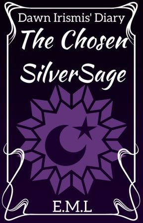 Dawn Irismis' Diary: The Chosen SilverSage by _Emma_ML_
