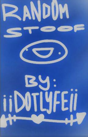 Random stoof by iiDotLyfeii