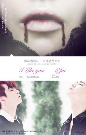 I Like You / 난 니가 좋아 { 2jae ff } / Translated by 97ForeverAhgase97