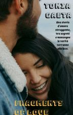 Fragments of love di Tonia Gaeta #in corso [wattys2017](#In Revisione) by toniagaeta8962