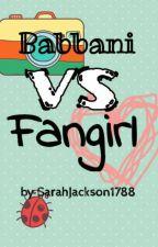 Babbani VS Fangirl by SarahJackson394