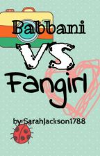 Babbani VS Fangirl by SolJackson394