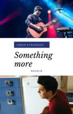 Something more || Urban Strangers by heyitsaliice