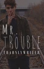 Mr. Trouble by ThaOnlyWriter