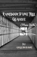 Rantbook d'une fille glauque (mais drôle)  by adeletoutcourt
