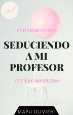 Seduciendo a mi Profesor © (EDITANDO) by LittleSquirrelWorld
