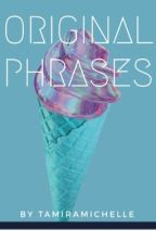 Original Phrases (Ranking #721) (#745) (#538) / The Wattys 2017 by Tamiramichelle